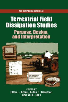 Terrestrial Field Dissipation Studies: Purpose, Design, and Interpretation - ACS Symposium Series No. 842 (Hardback)