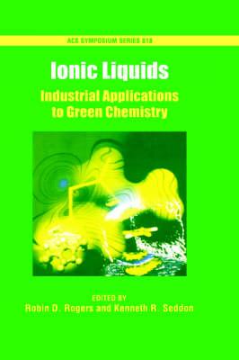 Ionic Liquids: Industrial Applications for Green Chemistry - ACS Symposium Series No. 818 (Hardback)