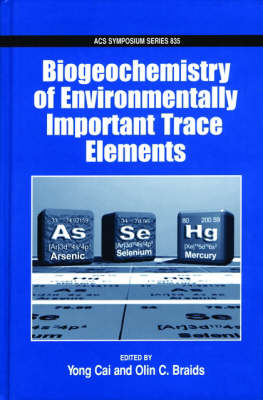 Biogeochemistry of Environmentally Important Trace Elements - ACS Symposium Series No. 835 (Hardback)