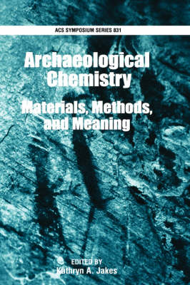 Archaeological Chemistry: Materials, Methods, and Meaning - ACS Symposium Series No. 831 (Hardback)