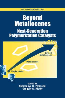 Beyond Metallocenes: Next-Generation Polymerization Catalysts - ACS Symposium Series No. 857 (Hardback)