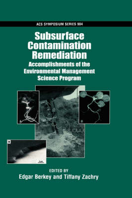 Subsurface Contamination Remediation: Accomplishments of the Environmental Management Science Program - ACS Symposium Series No. 904 (Hardback)
