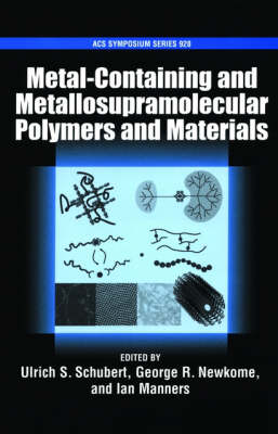 Metal-Containing and Metallo-Supramolecular Polymers and Materials - ACS Symposium Series No. 928 (Hardback)