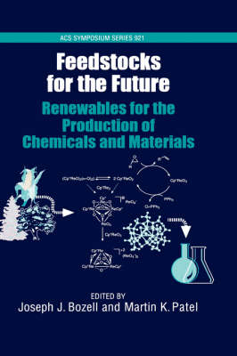 Feedstocks for the Future: Renewables for the Production of Chemicals and Materials - ACS Symposium Series No. 921 (Hardback)