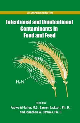 Intentional and Unintentional Contaminants in Food and Feed - An American Chemical Society Publication (Hardback)