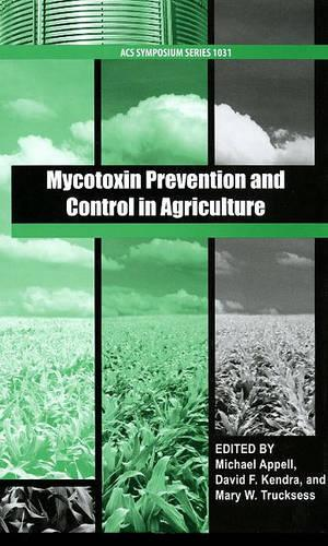 Mycotoxin Prevention and Control in Agriculture ACS - ACS Symposium Series 1031 (Hardback)