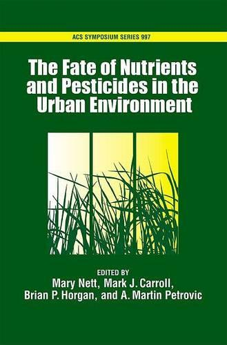 The Fate of Turfgrass Nutrients and Plant Protection Chemicals in the Urban Environment - ACS Symposium Series (Hardback)