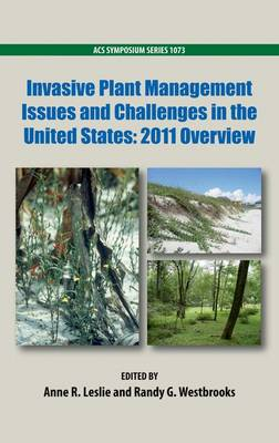 Invasive Plant Management Issues and Challenges in the United States: 2011 Overview - ACS Symposium Series 1073 (Hardback)