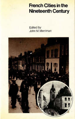 French Cities in the Nineteenth Century: Class, Power and Urbanization (Hardback)
