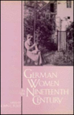 German Women in the Nineteenth Century: A Social History (Paperback)