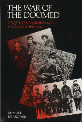 War of the Doomed: Jewish Armed Resistance in Poland, 1942-1944 (Hardback)