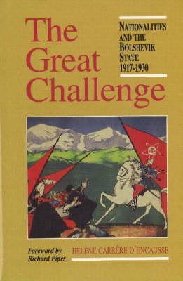 Great Challenge: Nationalities and the Bolshevik State 1917-1930 (Hardback)