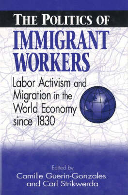 The Politics of Immigrant Workers: Labor Activism and Migration in the World Economy Since 1830 (Paperback)