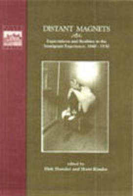 Distant Magnets: Expectations and Realities in the Immigrant Experience, 1840-1930 (Hardback)