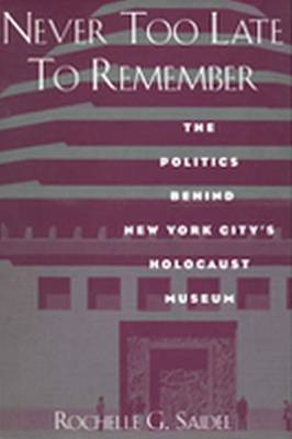 Never Too Late to Remember: The Politics Behind New York City's Holocaust Museum (Hardback)