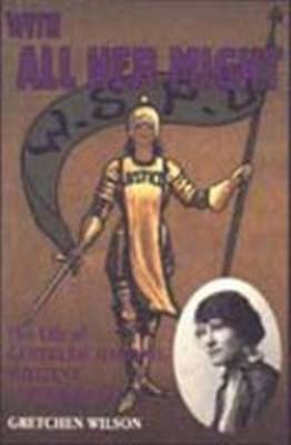 With All Her Might: The Life of Gertrude Harding Militant Suffragette (Hardback)