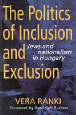 The Politics of Inclusion and Exclusion: Jews and Nationalism in Hungary (Paperback)
