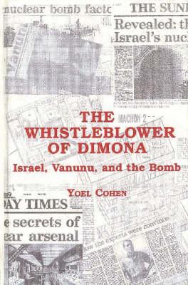 The Whistlerblower of Dimona: Israel, Vananu, and the Bomb (Hardback)
