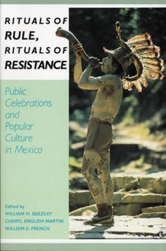 Rituals of Rule, Rituals of Resistance: Public Celebrations and Popular Culture in Mexico - Latin American Silhouettes (Paperback)