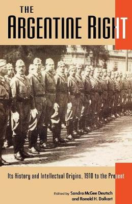 The Argentine Right: Its History and Intellectual Origins, 1910 to the Present (Latin American Silhouettes) - Latin American Silhouettes (Paperback)