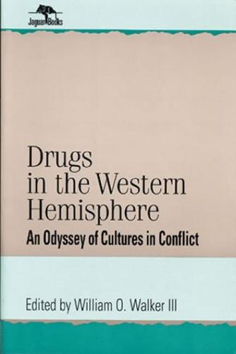 Drugs in the Western Hemisphere: An Odyssey of Cultures in Conflict - Jaguar Books on Latin America (Paperback)