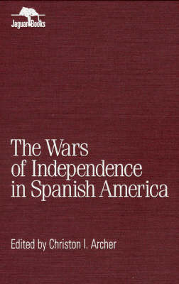 Wars of Independence in Spanish America - Jaguar Books on Latin America (Hardback)