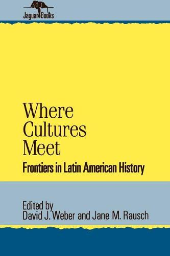 Where Cultures Meet: Frontiers in Latin American History - Jaguar Books on Latin America (Paperback)