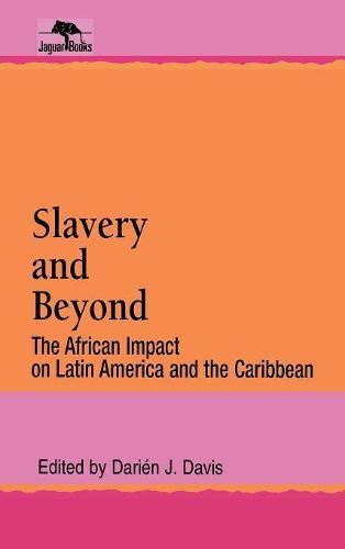 Slavery and Beyond: The African Impact on Latin America and the Caribbean - Jaguar Books on Latin America (Hardback)