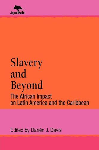 Slavery and Beyond: The African Impact on Latin America and the Caribbean - Jaguar Books on Latin America (Paperback)