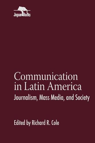 Communication in Latin America: Journalism, Mass Media, and Society - Jaguar Books on Latin America (Hardback)