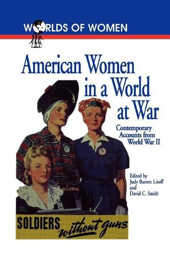 American Women in a World at War: Contemporary Accounts from World War II - The Worlds of Women Series (Paperback)