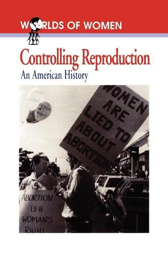 Controlling Reproduction: An American History - The Worlds of Women Series (Paperback)