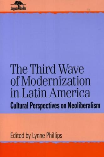 The Third Wave of Modernization in Latin America: Cultural Perspective on Neo-Liberalism - Jaguar Books on Latin America (Hardback)
