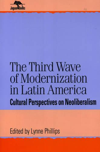 The Third Wave of Modernization in Latin America: Cultural Perspective on Neo-Liberalism - Jaguar Books on Latin America (Paperback)