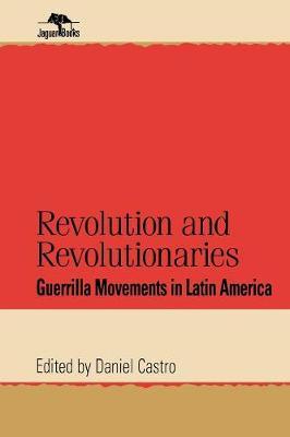 Revolution and Revolutionaries: Guerrilla Movements in Latin America - Jaguar Books on Latin America (Paperback)