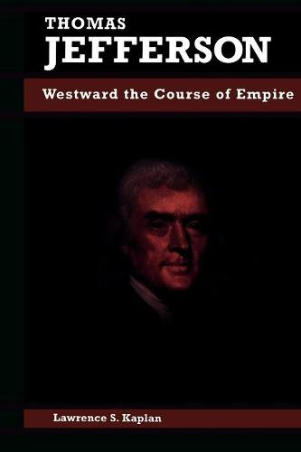 Thomas Jefferson: Westward the Course of Empire - Biographies in American Foreign Policy (Paperback)