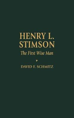 Henry L. Stimson: The First Wise Man - Biographies in American Foreign Policy (Hardback)