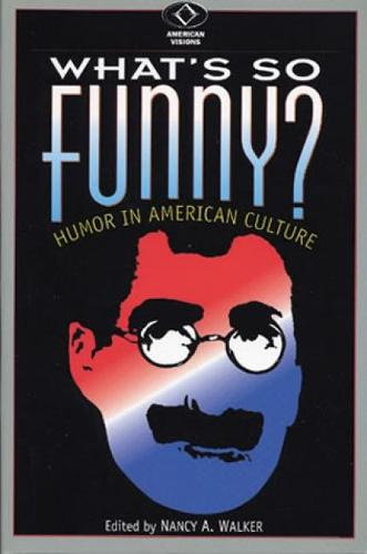 What's So Funny?: Humor in American Culture - American Visions: Readings in American Culture (Paperback)