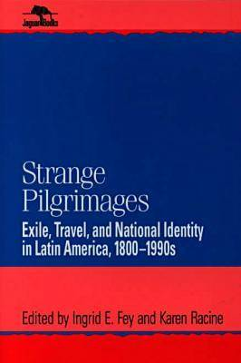 Strange Pilgrimages: Exile, Travel, and National Identity in Latin America, 1800D1990s - Jaguar Books on Latin America (Paperback)