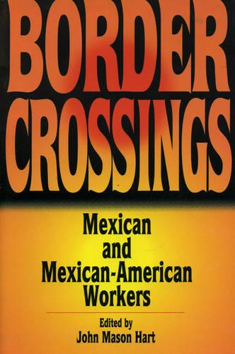 Border Crossings: Mexican and Mexican-American Workers - Latin American Silhouettes (Paperback)