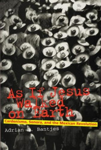 As If Jesus Walked on Earth: Cardenismo, Sonora, and the Mexican Revolution - Latin American Silhouettes (Paperback)