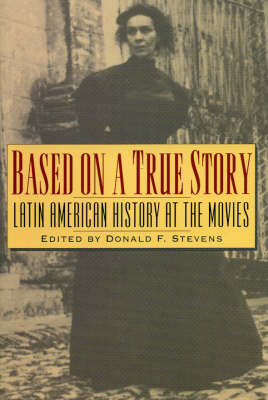 Based on a True Story: Latin American History at the Movies - Latin American Silhouettes (Paperback)