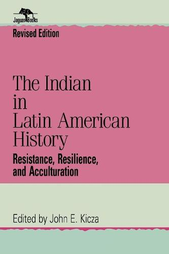 The Indian in Latin American History: Resistance, Resilience, and Acculturation - Jaguar Books on Latin America (Paperback)