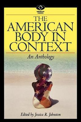 The American Body in Context: An Anthology - American Visions: Readings in American Culture (Paperback)