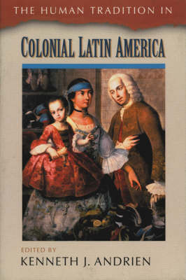 The Human Tradition in Colonial Latin America - The Human Tradition Around the World Series (Paperback)