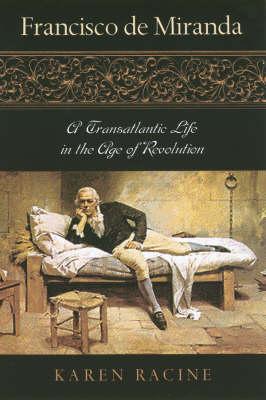 Francisco de Miranda: A Transatlantic Life in the Age of Revolution - Latin American Silhouettes (Paperback)