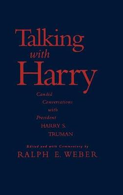 Talking with Harry: Candid Conversations with President Harry S. Truman (Hardback)
