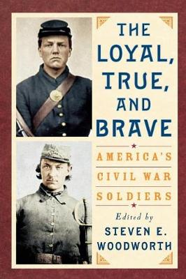 The Loyal, True, and Brave: America's Civil War Soldiers (Paperback)