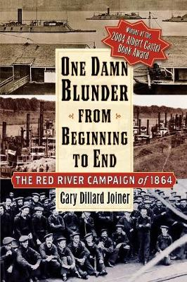 One Damn Blunder from Beginning to End: The Red River Campaign of 1864 - The American Crisis Series: Books on the Civil War Era (Paperback)