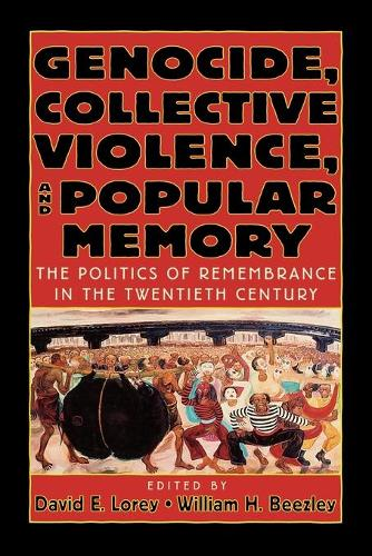 Genocide, Collective Violence, and Popular Memory: The Politics of Remembrance in the Twentieth Century - The World Beat Series (Paperback)